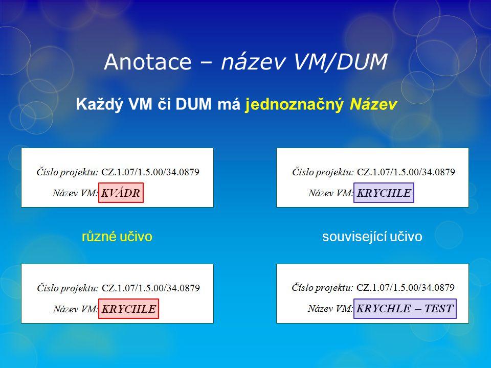 Anotace – číslo VM/DUM POZOR – změna číslování dle požadavku MŠMT každý VM či DUM má jednoznačné Číslo Číslo projektu:CZ.1.07/1.5.00/34.0809 Název VM:KRYCHLE Číslo VM:VY_32_INOVACE_090105 Jak číslo VM či DUM vytvořím.