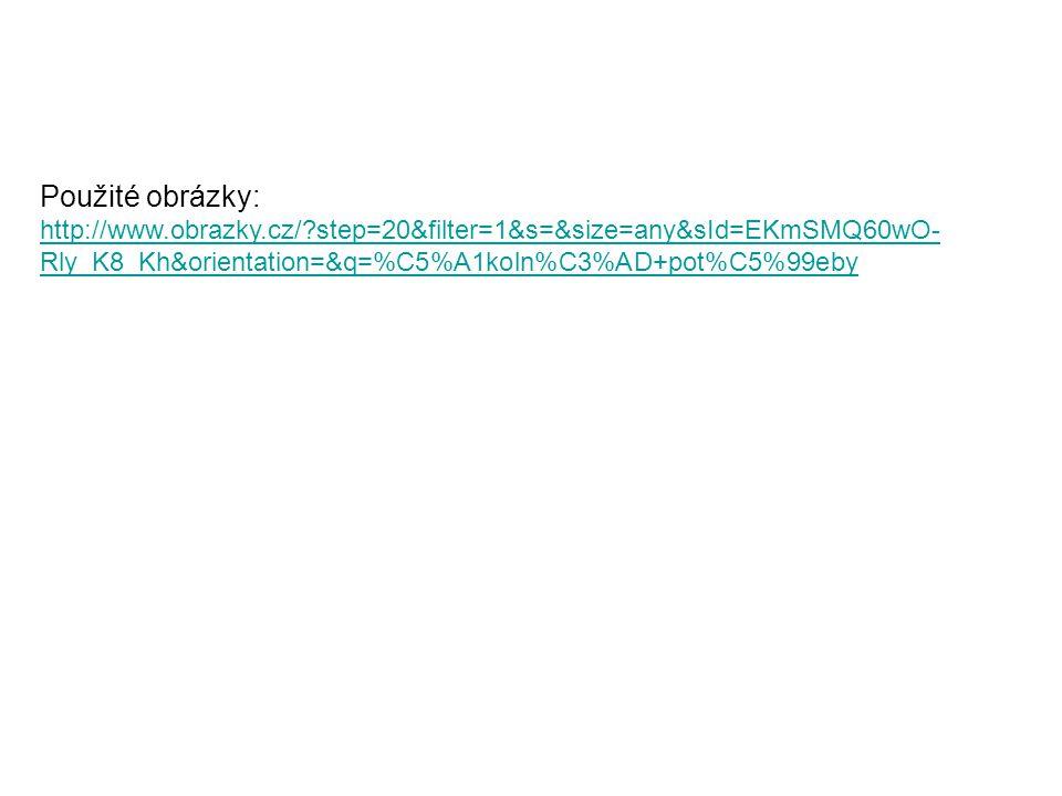 Použité obrázky: http://www.obrazky.cz/ step=20&filter=1&s=&size=any&sId=EKmSMQ60wO- Rly_K8_Kh&orientation=&q=%C5%A1koln%C3%AD+pot%C5%99eby http://www.obrazky.cz/ step=20&filter=1&s=&size=any&sId=EKmSMQ60wO- Rly_K8_Kh&orientation=&q=%C5%A1koln%C3%AD+pot%C5%99eby