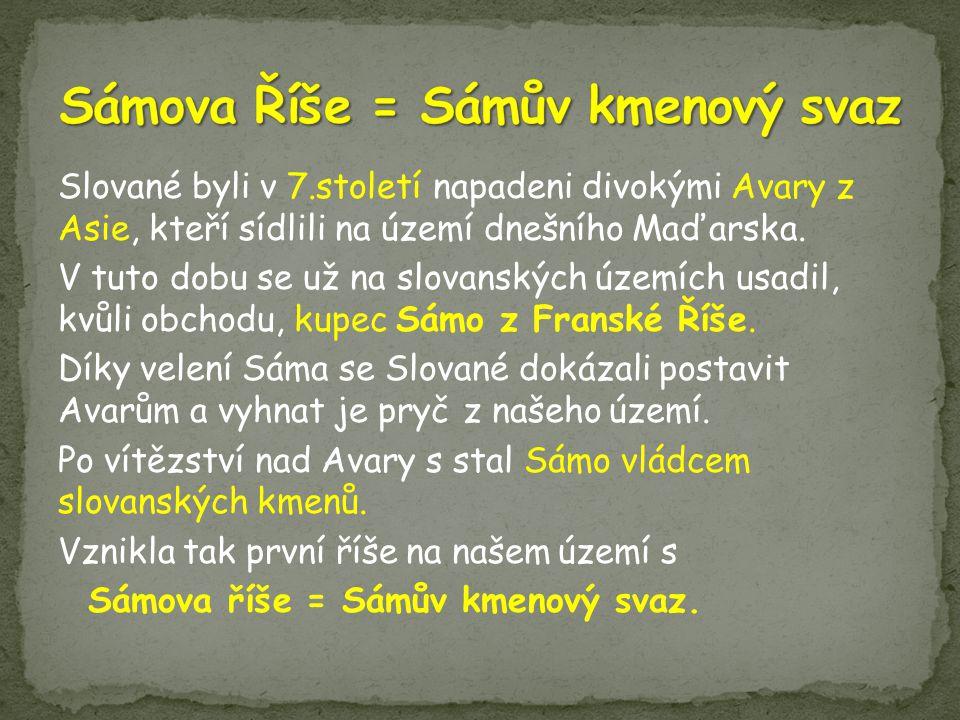 Slované byli v 7.století napadeni divokými Avary z Asie, kteří sídlili na území dnešního Maďarska. V tuto dobu se už na slovanských územích usadil, kv