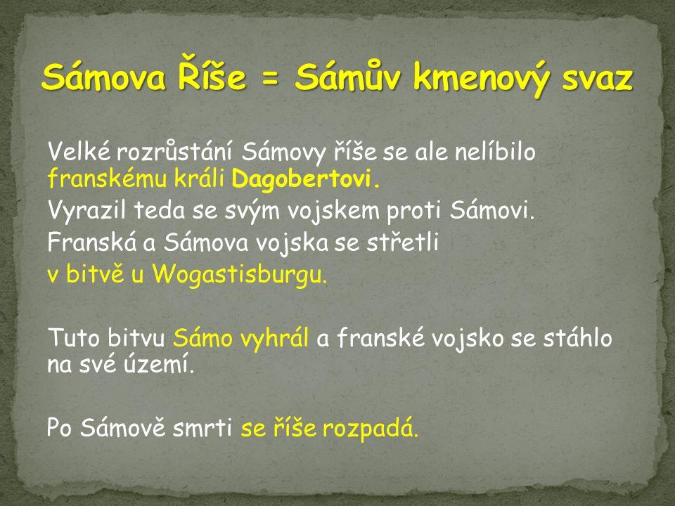 Velké rozrůstání Sámovy říše se ale nelíbilo franskému králi Dagobertovi. Vyrazil teda se svým vojskem proti Sámovi. Franská a Sámova vojska se střetl