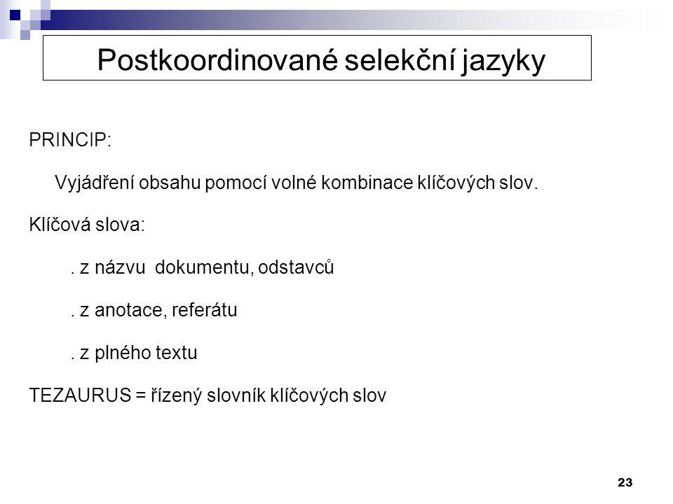 23 Postkoordinované selekční jazyky PRINCIP: Vyjádření obsahu pomocí volné kombinace klíčových slov. Klíčová slova:. z názvu dokumentu, odstavců. z an