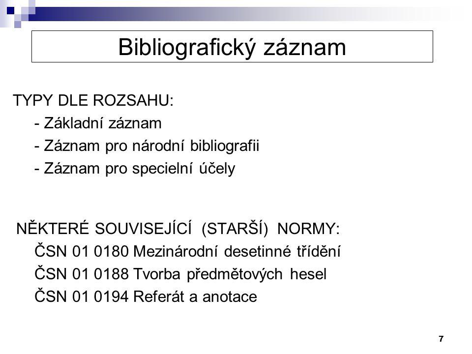 7 Bibliografický záznam TYPY DLE ROZSAHU: - Základní záznam - Záznam pro národní bibliografii - Záznam pro specielní účely NĚKTERÉ SOUVISEJÍCÍ (STARŠÍ