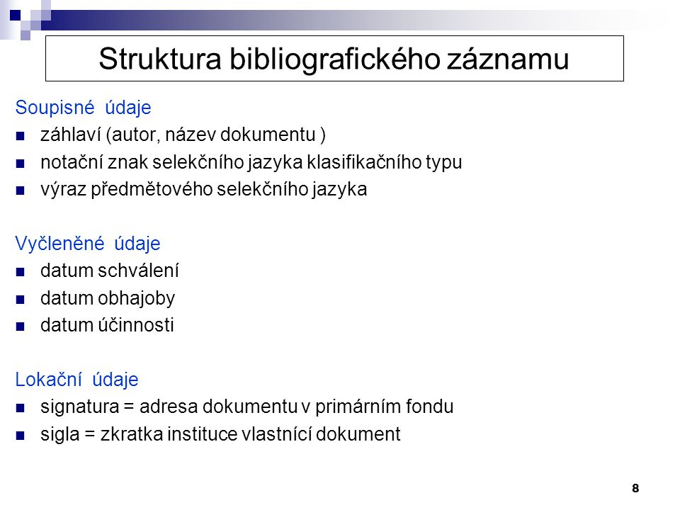 8 Struktura bibliografického záznamu Soupisné údaje záhlaví (autor, název dokumentu ) notační znak selekčního jazyka klasifikačního typu výraz předmět