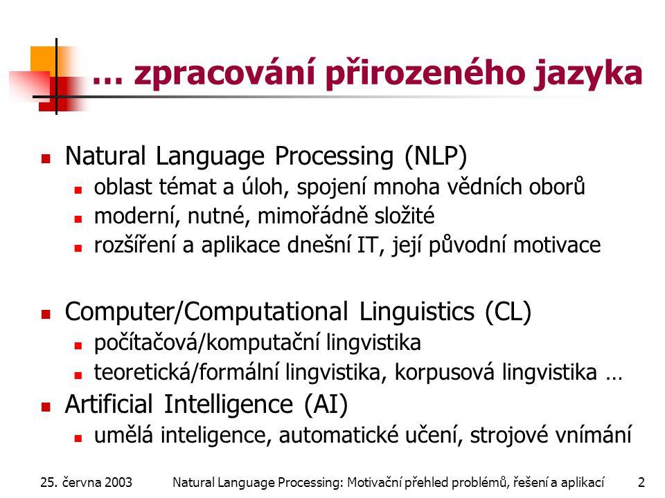 25. června 2003Natural Language Processing: Motivační přehled problémů, řešení a aplikací2 … zpracování přirozeného jazyka Natural Language Processing