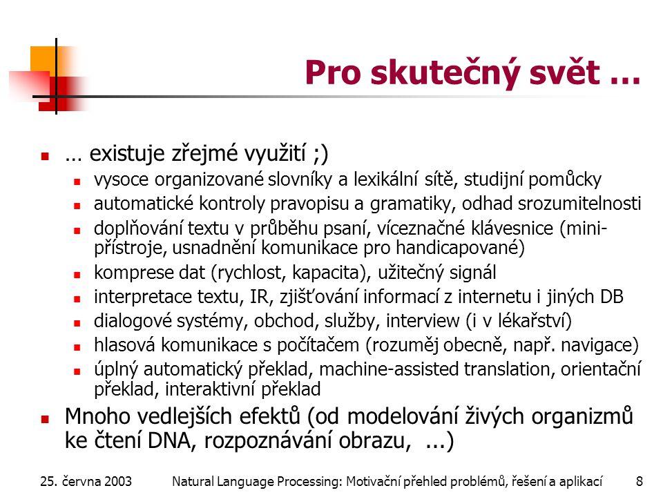 25. června 2003Natural Language Processing: Motivační přehled problémů, řešení a aplikací8 Pro skutečný svět … … existuje zřejmé využití ;) vysoce org