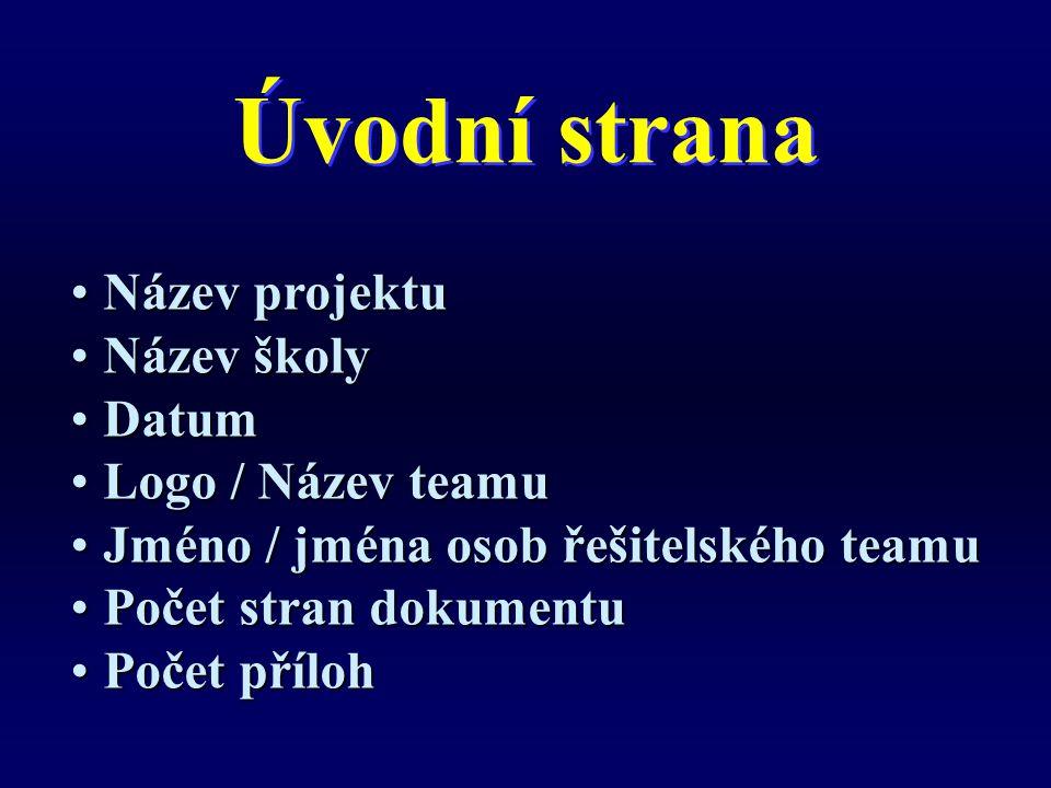 Úvodní strana Název projektuNázev projektu Název školyNázev školy DatumDatum Logo / Název teamuLogo / Název teamu Jméno / jména osob řešitelského team