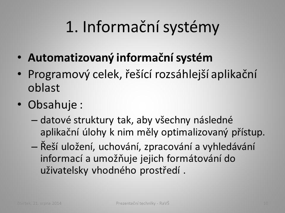 1. Informační systémy Automatizovaný informační systém Programový celek, řešící rozsáhlejší aplikační oblast Obsahuje : – datové struktury tak, aby vš