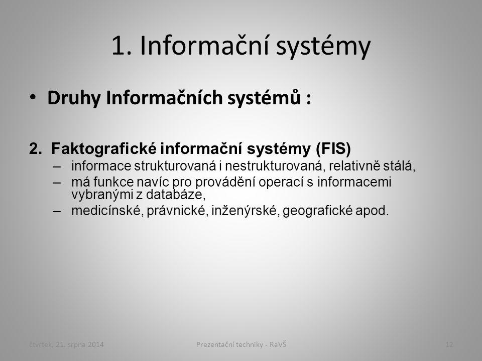 1. Informační systémy Druhy Informačních systémů : 2. Faktografické informační systémy (FIS) –informace strukturovaná i nestrukturovaná, relativně stá