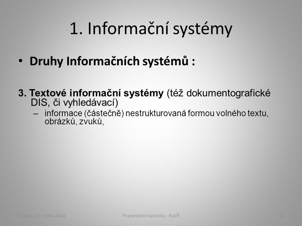 1. Informační systémy Druhy Informačních systémů : 3. Textové informační systémy (též dokumentografické DIS, či vyhledávací) –informace (částečně) nes