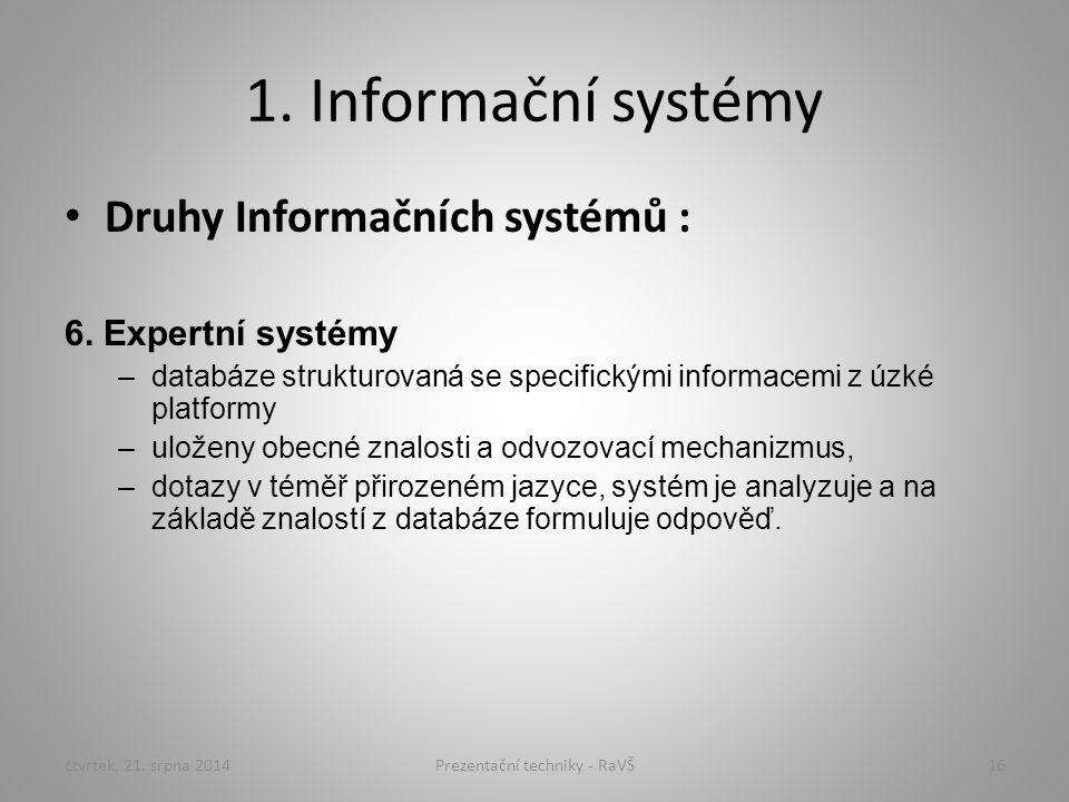 1. Informační systémy Druhy Informačních systémů : 6. Expertní systémy –databáze strukturovaná se specifickými informacemi z úzké platformy –uloženy o