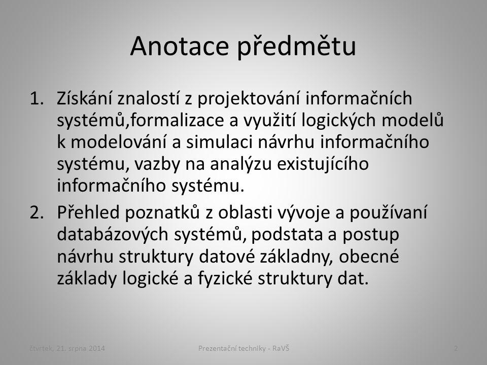Anotace předmětu 1.Získání znalostí z projektování informačních systémů,formalizace a využití logických modelů k modelování a simulaci návrhu informač