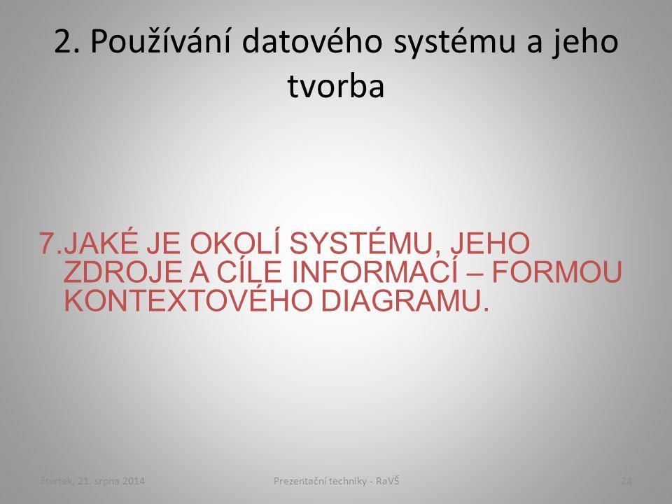 2. Používání datového systému a jeho tvorba 7.JAKÉ JE OKOLÍ SYSTÉMU, JEHO ZDROJE A CÍLE INFORMACÍ – FORMOU KONTEXTOVÉHO DIAGRAMU. čtvrtek, 21. srpna 2