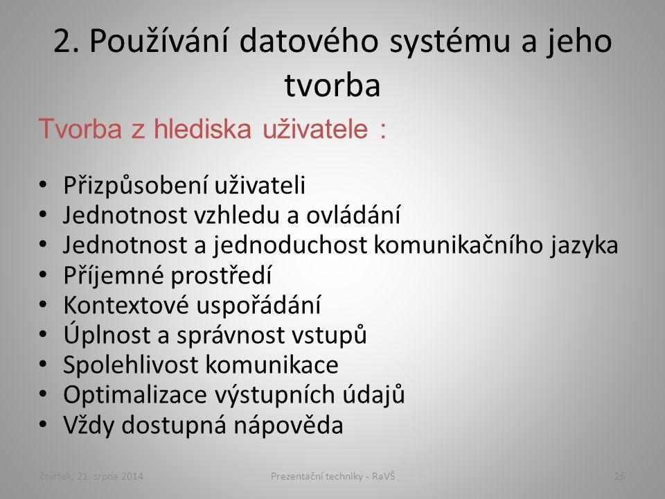 2. Používání datového systému a jeho tvorba Tvorba z hlediska uživatele : Přizpůsobení uživateli Jednotnost vzhledu a ovládání Jednotnost a jednoducho