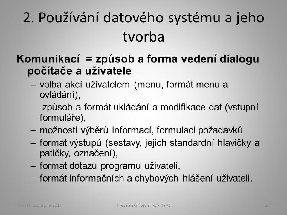 2. Používání datového systému a jeho tvorba Komunikací = způsob a forma vedení dialogu počítače a uživatele –volba akcí uživatelem (menu, formát menu