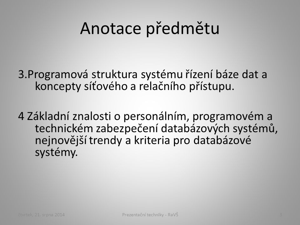 Anotace předmětu 3.Programová struktura systému řízení báze dat a koncepty síťového a relačního přístupu. 4 Základní znalosti o personálním, programov