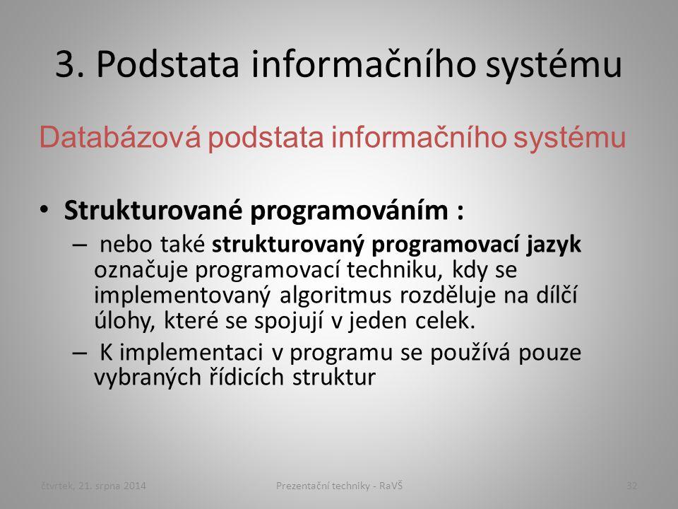 3. Podstata informačního systému Databázová podstata informačního systému Strukturované programováním : – nebo také strukturovaný programovací jazyk o