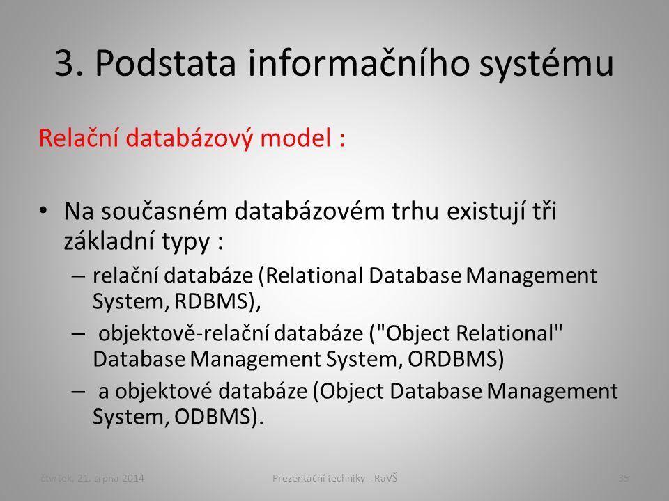 3. Podstata informačního systému Relační databázový model : Na současném databázovém trhu existují tři základní typy : – relační databáze (Relational