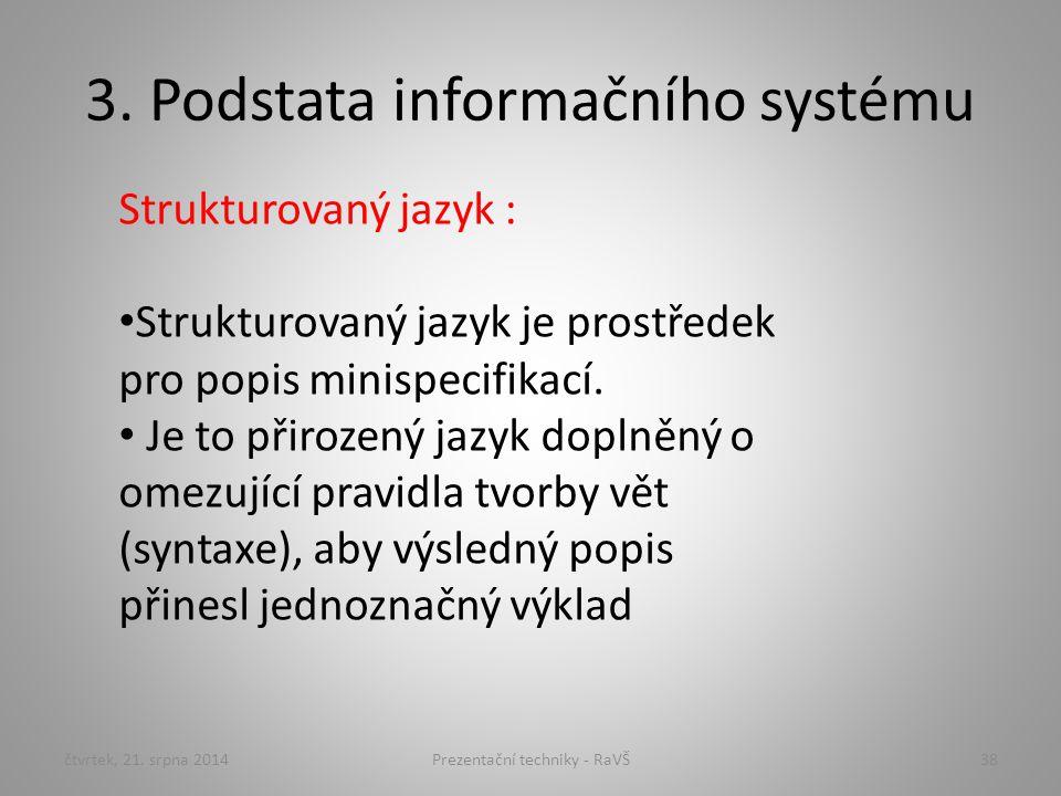 3. Podstata informačního systému čtvrtek, 21. srpna 2014Prezentační techniky - RaVŠ38 Strukturovaný jazyk : Strukturovaný jazyk je prostředek pro popi