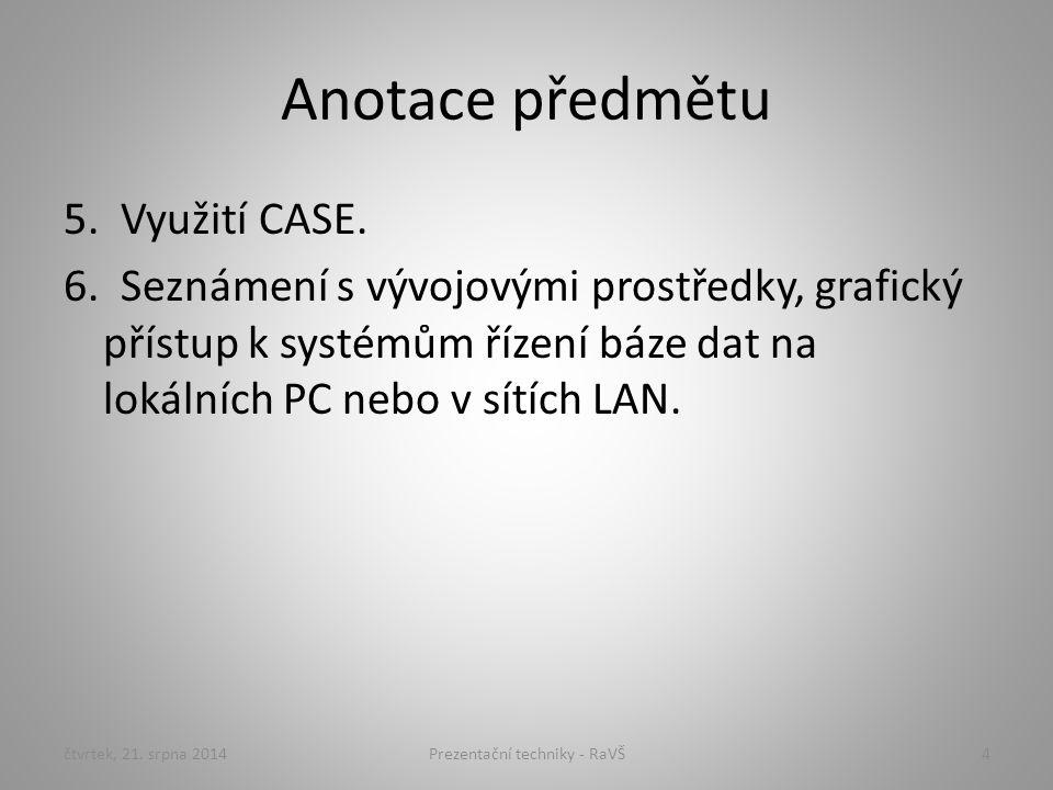 Anotace předmětu 5. Využití CASE. 6. Seznámení s vývojovými prostředky, grafický přístup k systémům řízení báze dat na lokálních PC nebo v sítích LAN.