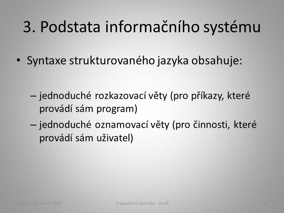 3. Podstata informačního systému Syntaxe strukturovaného jazyka obsahuje: – jednoduché rozkazovací věty (pro příkazy, které provádí sám program) – jed