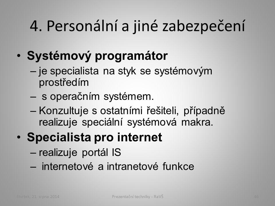 4. Personální a jiné zabezpečení Systémový programátor –je specialista na styk se systémovým prostředím – s operačním systémem. –Konzultuje s ostatním