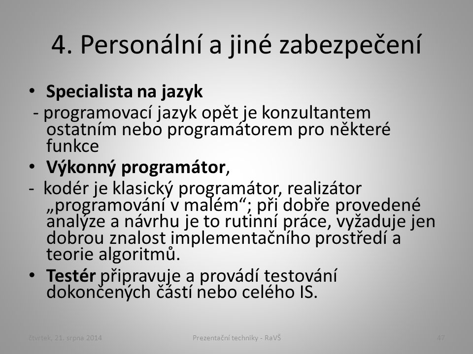 4. Personální a jiné zabezpečení Specialista na jazyk - programovací jazyk opět je konzultantem ostatním nebo programátorem pro některé funkce Výkonný