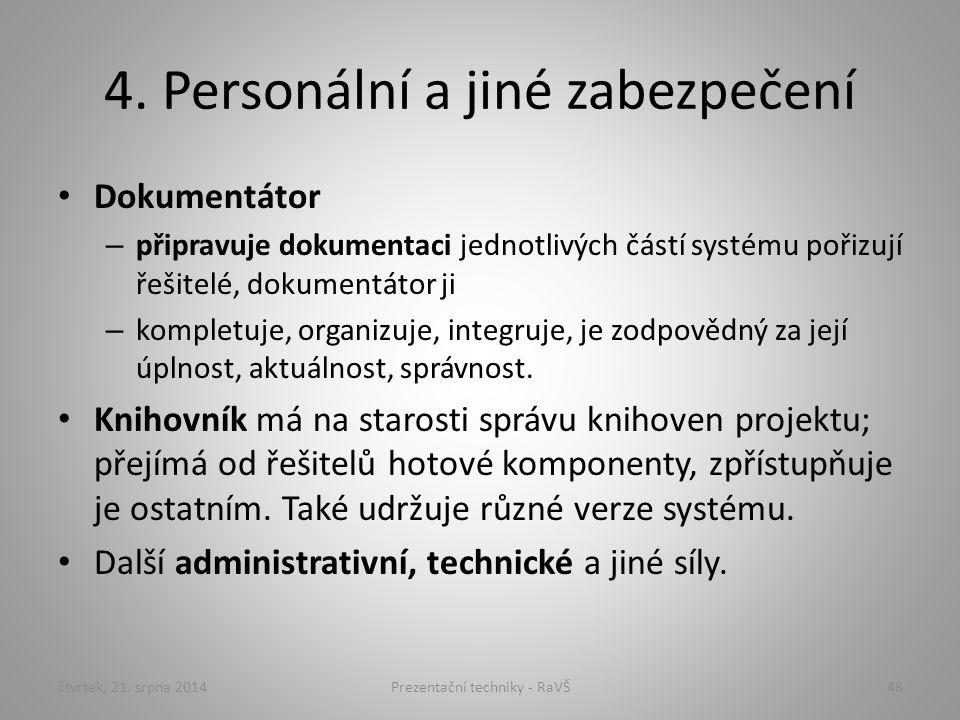4. Personální a jiné zabezpečení Dokumentátor – připravuje dokumentaci jednotlivých částí systému pořizují řešitelé, dokumentátor ji – kompletuje, org