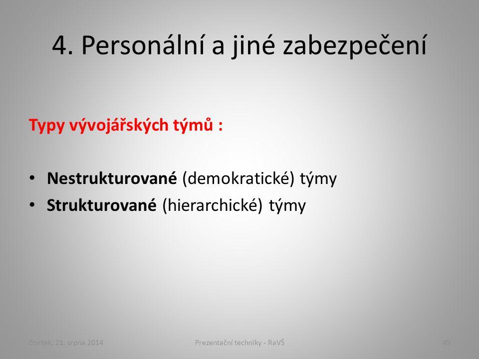 4. Personální a jiné zabezpečení Typy vývojářských týmů : Nestrukturované (demokratické) týmy Strukturované (hierarchické) týmy čtvrtek, 21. srpna 201