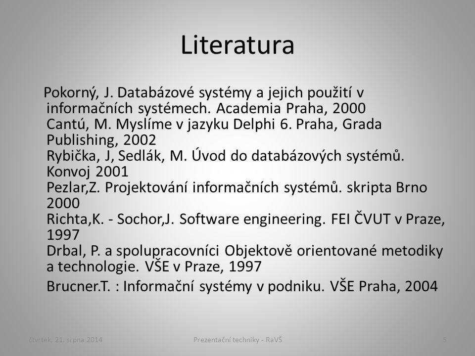 Literatura Pokorný, J. Databázové systémy a jejich použití v informačních systémech. Academia Praha, 2000 Cantú, M. Myslíme v jazyku Delphi 6. Praha,