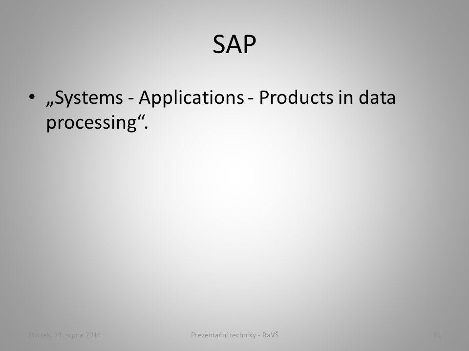 """SAP """"Systems - Applications - Products in data processing"""". čtvrtek, 21. srpna 201454Prezentační techniky - RaVŠ"""