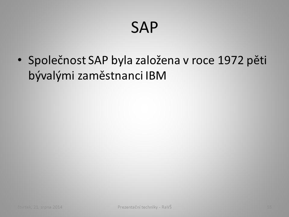 SAP Společnost SAP byla založena v roce 1972 pěti bývalými zaměstnanci IBM čtvrtek, 21. srpna 201455Prezentační techniky - RaVŠ