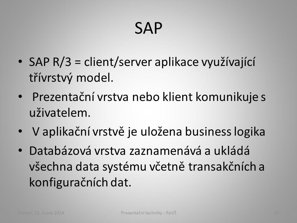 SAP SAP R/3 = client/server aplikace využívající třívrstvý model. Prezentační vrstva nebo klient komunikuje s uživatelem. V aplikační vrstvě je uložen