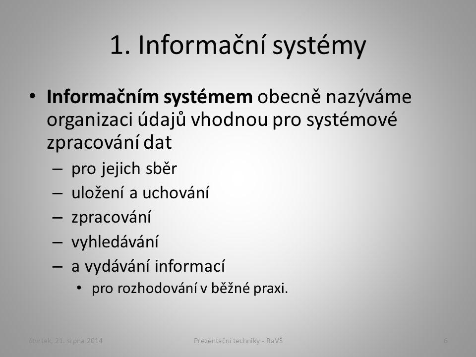 1. Informační systémy Informačním systémem obecně nazýváme organizaci údajů vhodnou pro systémové zpracování dat – pro jejich sběr – uložení a uchován