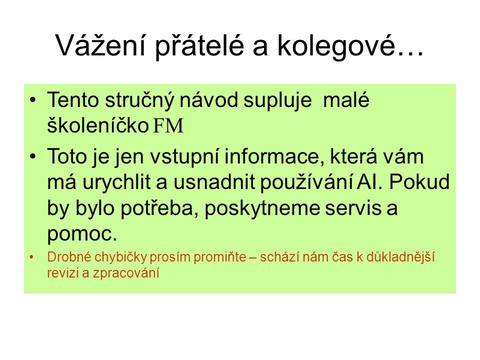 Vážení přátelé a kolegové… Tento stručný návod supluje malé školeníčko FM Toto je jen vstupní informace, která vám má urychlit a usnadnit používání AI.