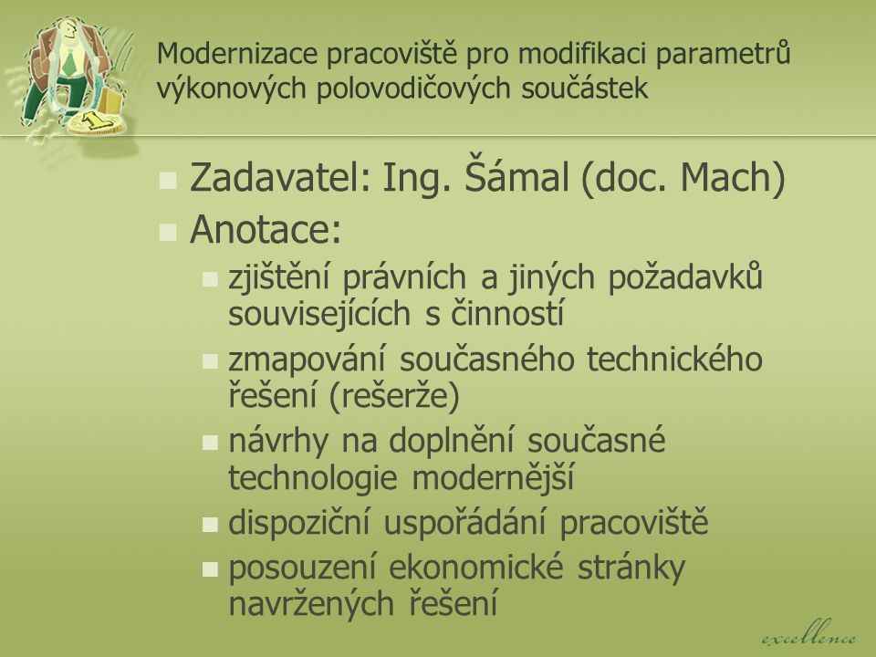 Modernizace pracoviště pro modifikaci parametrů výkonových polovodičových součástek Zadavatel: Ing.