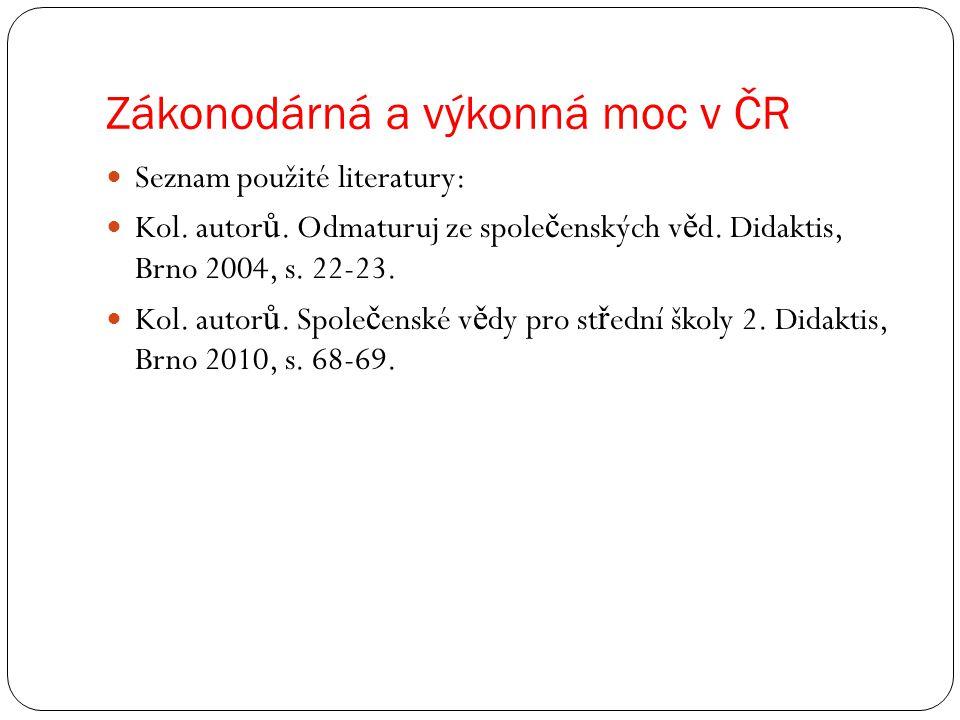 Zákonodárná a výkonná moc v ČR Seznam použité literatury: Kol.