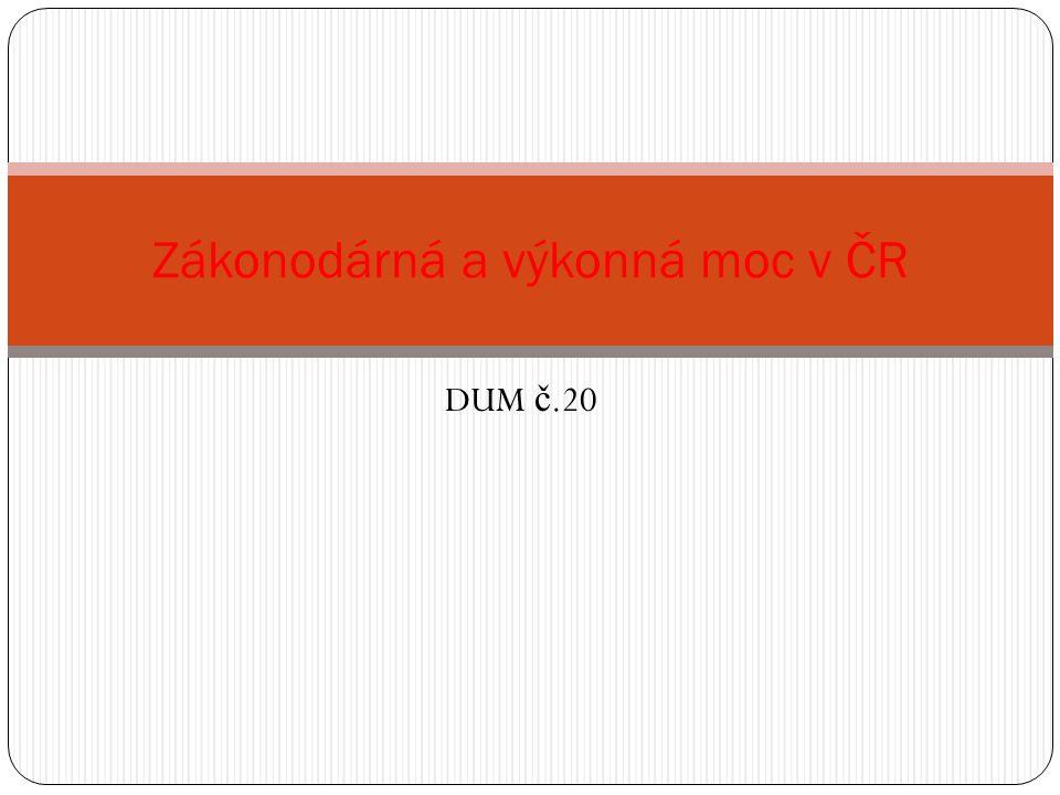 DUM č.20 Zákonodárná a výkonná moc v ČR