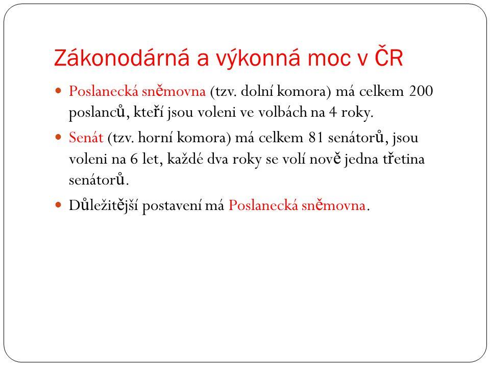 Zákonodárná a výkonná moc v ČR Poslanecká sn ě movna (tzv. dolní komora) má celkem 200 poslanc ů, kte ř í jsou voleni ve volbách na 4 roky. Senát (tzv