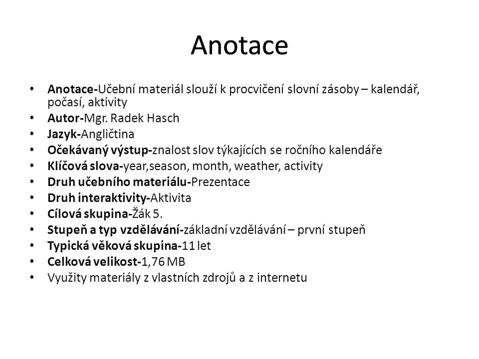 Anotace Anotace-Učební materiál slouží k procvičení slovní zásoby – kalendář, počasí, aktivity Autor-Mgr. Radek Hasch Jazyk-Angličtina Očekávaný výstu
