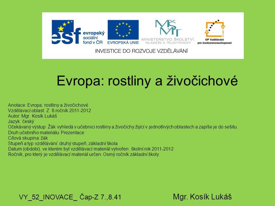 Evropa: rostliny a živočichové VY_52_INOVACE_ Čap-Z 7.,8.41 Mgr. Kosík Lukáš Anotace: Evropa: rostliny a živočichové Vzdělávací oblast: Z 8.ročník 201