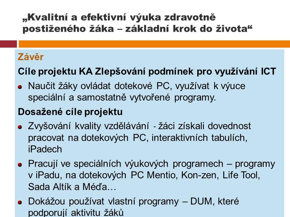"""""""Kvalitní a efektivní výuka zdravotně postiženého žáka – základní krok do života"""" Závěr Cíle projektu KA Zlepšování podmínek pro využívání ICT Naučit"""