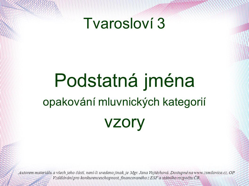 Autorem materiálu a všech jeho částí, není-li uvedeno jinak, je Mgr. Jana Vojtěchová. Dostupné na www.zsmilovice.cz, OP Vzdělávání pro konkurenceschop