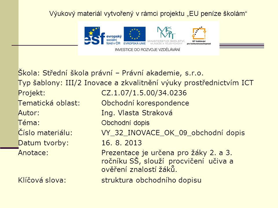 Škola: Střední škola právní – Právní akademie, s.r.o. Typ šablony: III/2 Inovace a zkvalitnění výuky prostřednictvím ICT Projekt: CZ.1.07/1.5.00/34.02