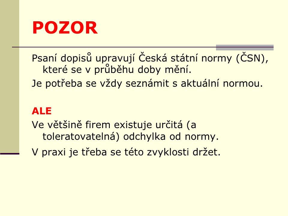 POZOR Psaní dopisů upravují Česká státní normy (ČSN), které se v průběhu doby mění. Je potřeba se vždy seznámit s aktuální normou. ALE Ve většině fire