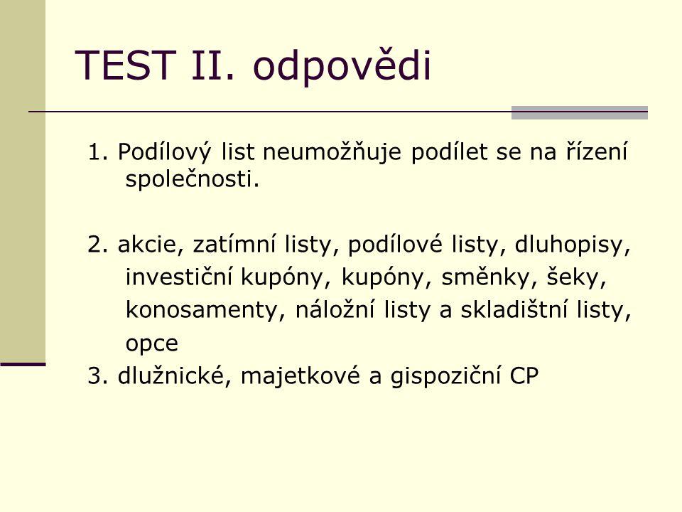 TEST II. odpovědi 1. Podílový list neumožňuje podílet se na řízení společnosti.