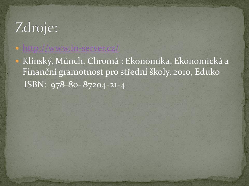 http://www.in-server.cz/ Klínský, Münch, Chromá : Ekonomika, Ekonomická a Finanční gramotnost pro střední školy, 2010, Eduko ISBN: 978-80- 87204-21-4