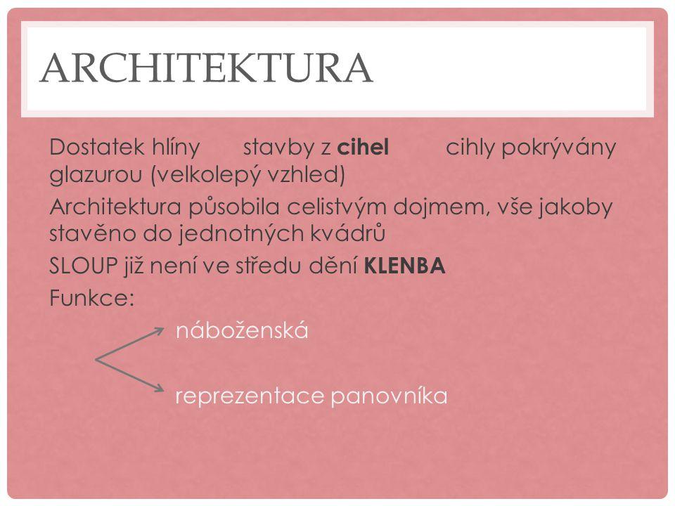 ARCHITEKTURA Dostatek hlínystavby z cihel cihly pokrývány glazurou (velkolepý vzhled) Architektura působila celistvým dojmem, vše jakoby stavěno do je