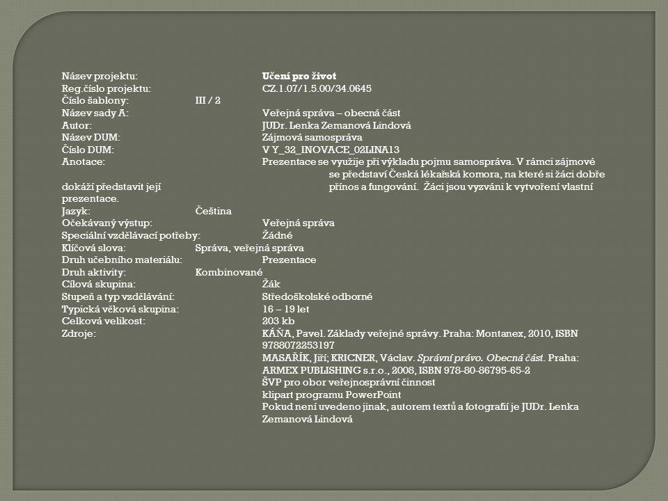 Název projektu: U č ení pro ž ivot Reg. č íslo projektu: CZ.1.07/1.5.00/34.0645 Č íslo šablony: III / 2 Název sady A: Ve ř ejná správa – obecná č ást