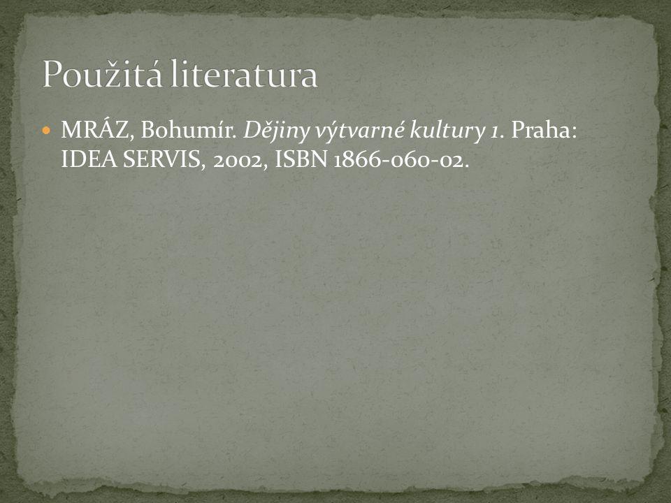 MRÁZ, Bohumír. Dějiny výtvarné kultury 1. Praha: IDEA SERVIS, 2002, ISBN 1866-060-02.