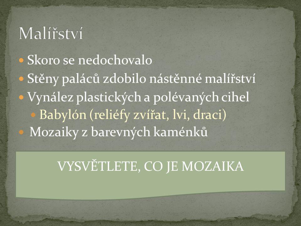 Skoro se nedochovalo Stěny paláců zdobilo nástěnné malířství Vynález plastických a polévaných cihel Babylón (reliéfy zvířat, lvi, draci) Mozaiky z bar